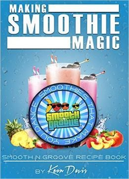 Making Smoothie Magic: Smooth N Groove Recipe Book