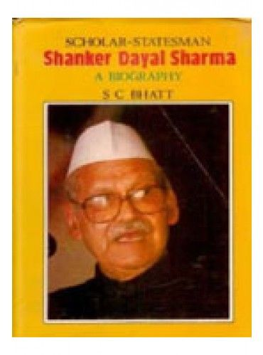 Scholar-Statesmen Shankar Dayal Sharma: A Biography