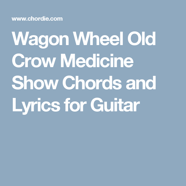 Wagon Wheel Old Crow Medicine Show Chords And Lyrics For Guitar