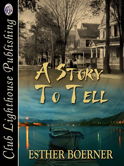 A STORY TO TELL by Esther Boerner (Time Warp) NEW!! Out for a day of adventure sailing in the 21st Century, a woman an her grand daughter sails right into Binghamton, NY of the 1930's…..seemingly with no way out…back into their own time…. http://www.clublighthousepublishing.com/productpage.asp?bNumb=387