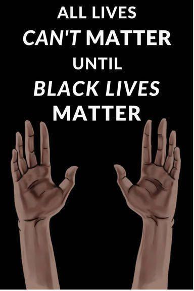 All Lives Can T Matter Until Black Lives Matter Hands Up Black Lives Matter Quotes Black Lives Matter Art Black Lives Matter Poster