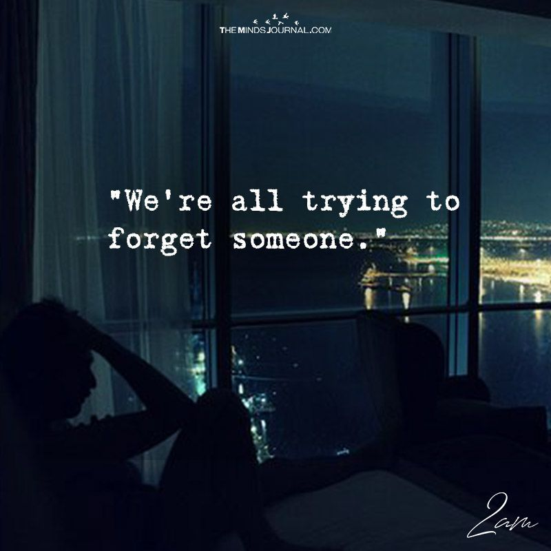 We Are All Trying To Forget Someone 2am Quotes About Forgetting