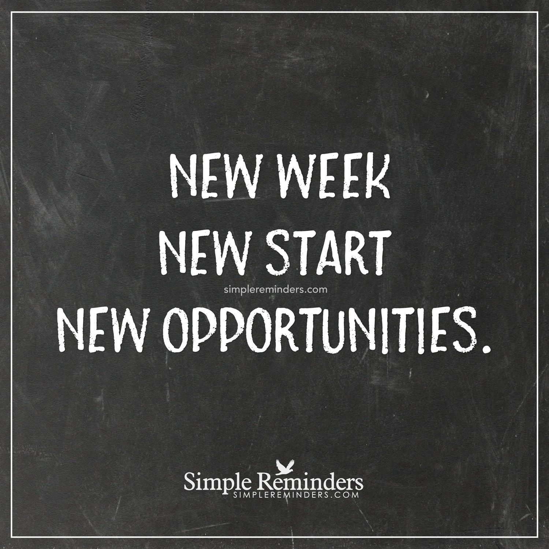 New opportunities New week, new start, new opportunities