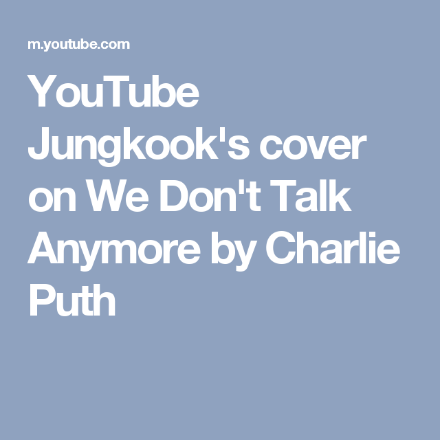 Youtube Jungkook S Cover On We Don T Talk Anymore By Charlie Puth