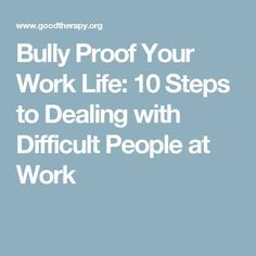 Work Stress Quotes Bully Proof Your Work Life: 10 Steps to Dealing with Difficult People at Work