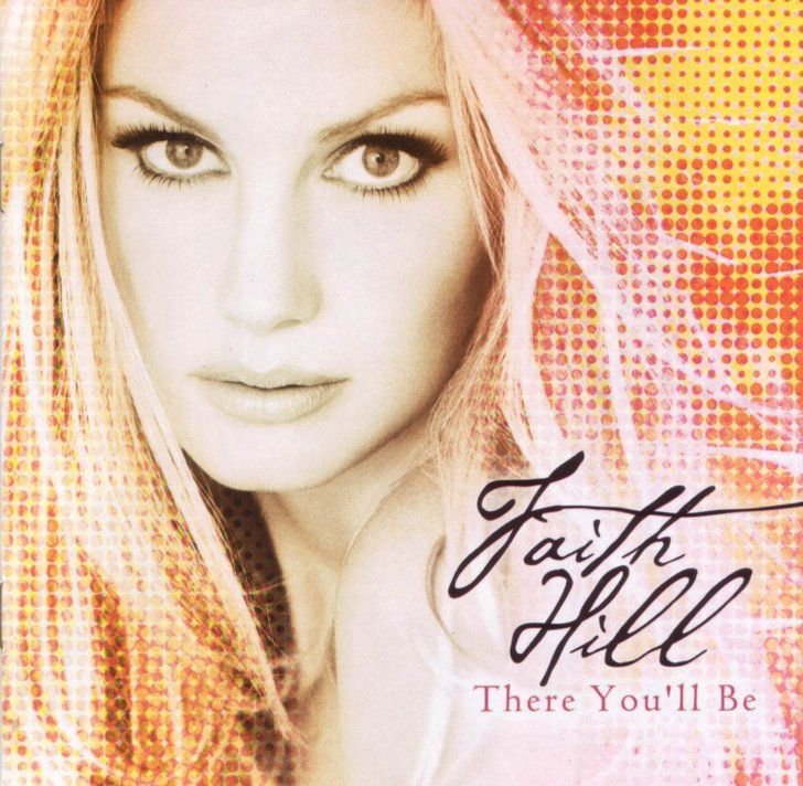 There You Ll Be By Faith Hill Faith Hill Songs Faith Hill Tim Mcgraw Faith Hill