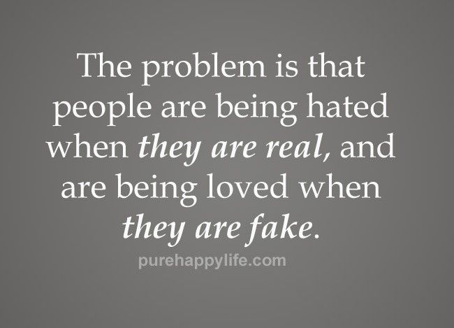 Truth Quote The Problem Is That People Are Being Hated When They Are Real Truth Quotes Words Attitude Quotes