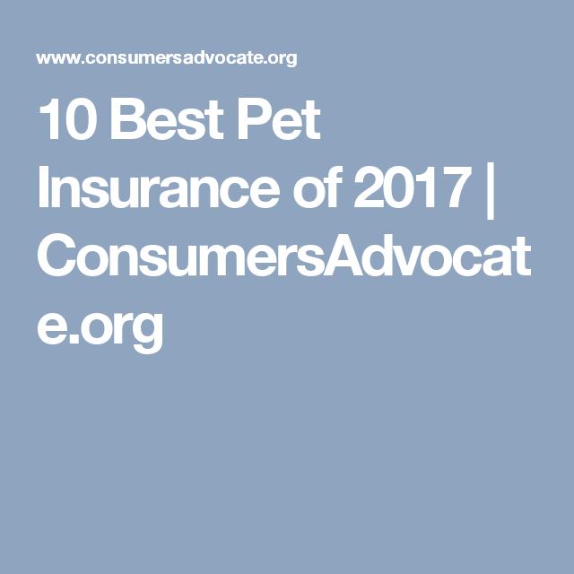 10 Best Pet Insurance Of 2017 Consumersadvocate Org Best Pet Insurance Pet Insurance Pet Insurance Reviews