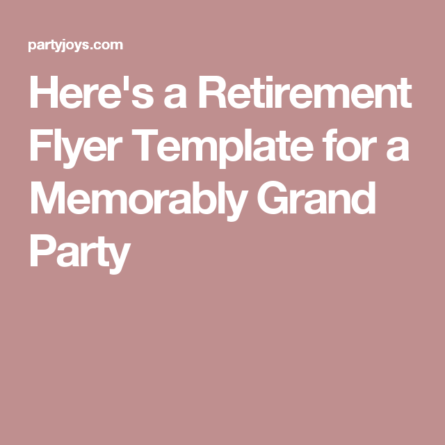 HereS A Retirement Flyer Template For A Memorably Grand Party