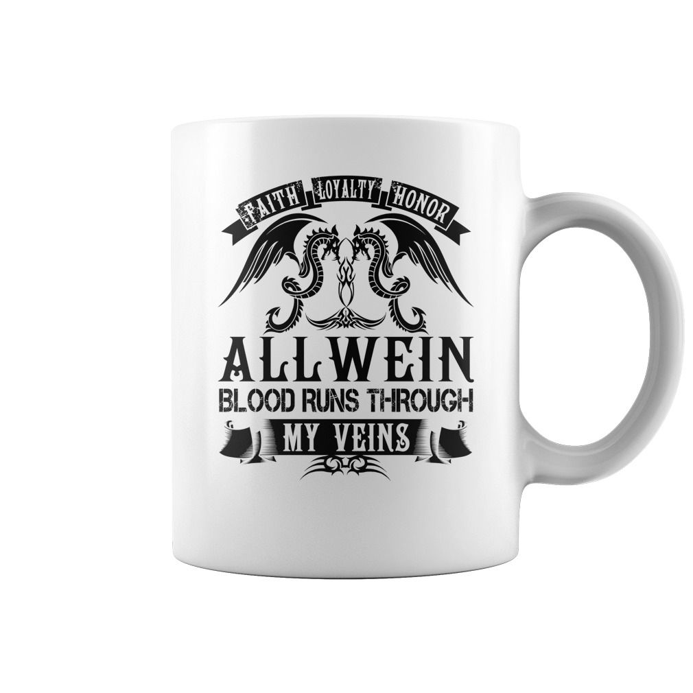 Faith Loyalty Honor ALLWEIN Blood Runs Through My Veins Name Mugs #Allwein