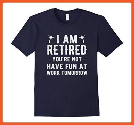 I/'m Retired You/'re Not T-Shirt Funny Have Fun At Work Gift Retirement Dad Tee