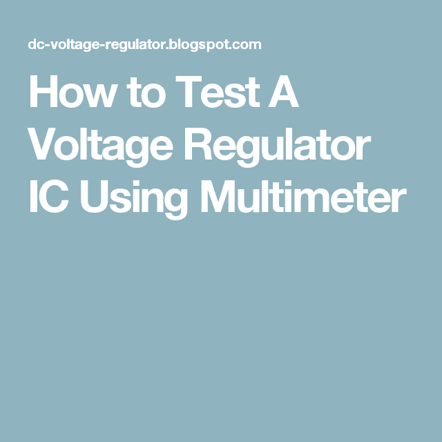 How to Test A Voltage Regulator IC Using Multimeter | DC Voltage ...