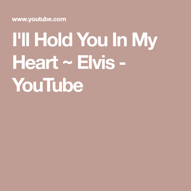 I Ll Hold You In My Heart Elvis Youtube Elvis My Heart Hold You