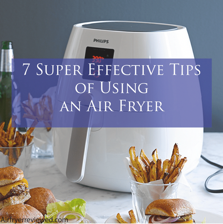 7 Super Effective Tips of Using an Air Fryer (With images