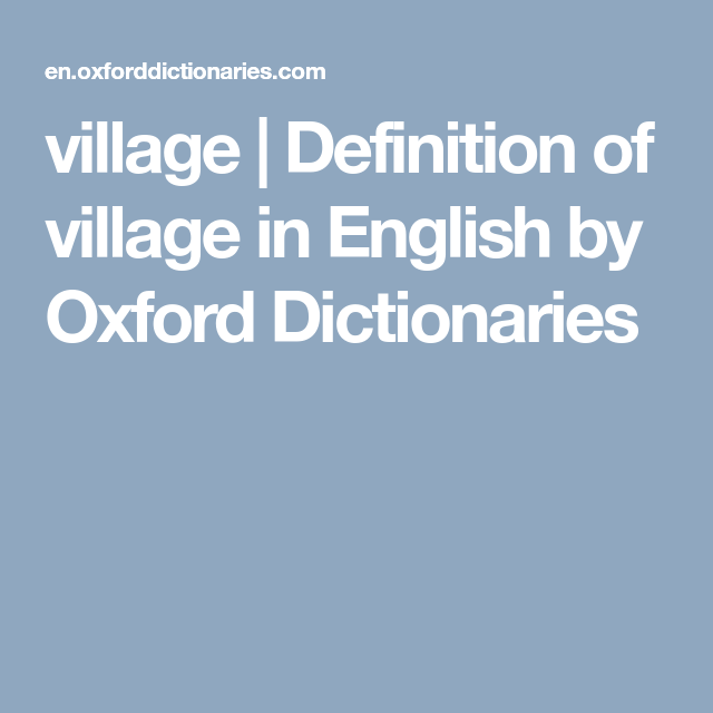 Village Definition Of Village In English By Oxford Dictionaries