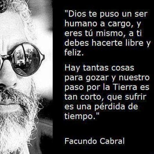 Debes Hacerte Libre Y Feliz Frases Sabias Facundo Cabral