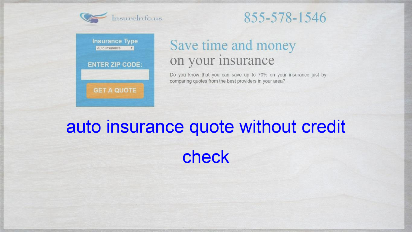Auto Insurance Quote Without Credit Check Cheap Insurance Quotes