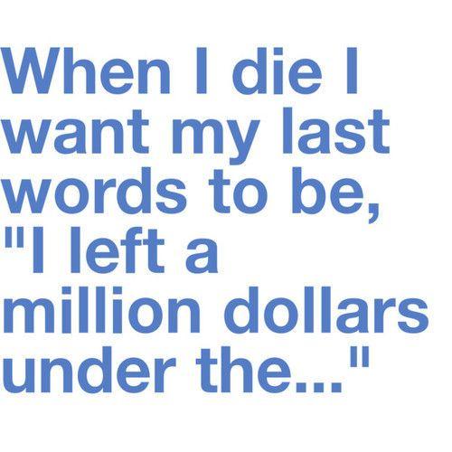 great last words (million dollars)