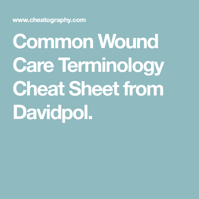 Common Wound Care Terminology Cheat Sheet From Davidpol