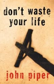 Cover of: Don't Waste Your Life by John Piper