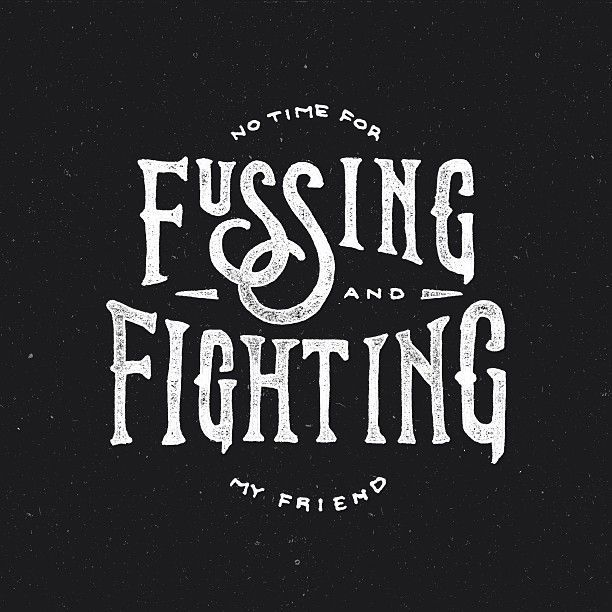 No Time For Fussing And Fighting My Friend