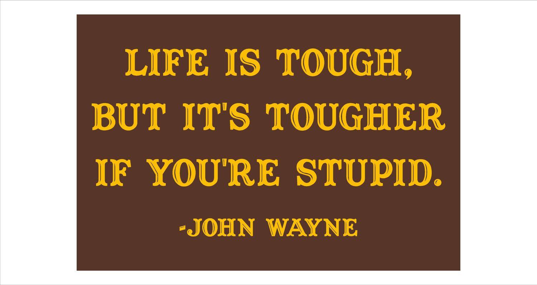 John Wayne Quote Life Is Hard Life Is Tough  John Wayne Quote Sign$25.00 Via Etsy Buy Me