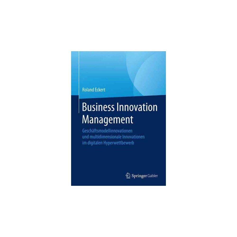 Business Innovation Management : Geschaftsmodellinnovationen Und Multidimensionale Innovationen Im