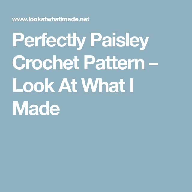 Perfectly Paisley Crochet Pattern Look At What I Made Paisleys