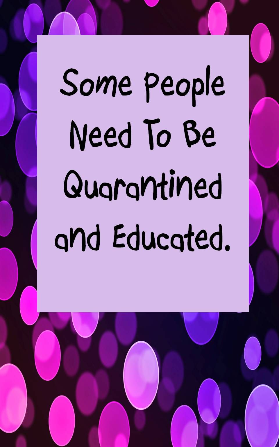 Some People Need To Be Quarantined And Educated Humor Funny Teacher Humor Education Quotes Education