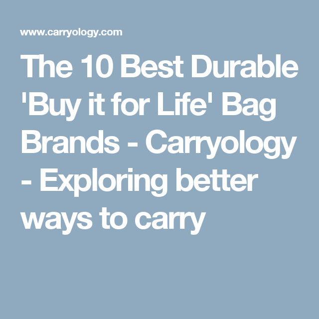 The 10 Best Durable  Buy it for Life  Bag Brands - Carryology - Exploring  better ways to carry 26332e2820bdd