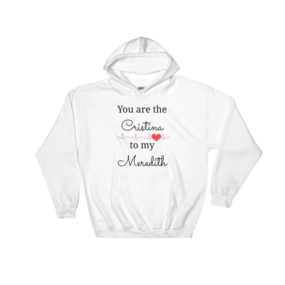 You Are the Cristina to My Meredith Hoodie Sweatshirt