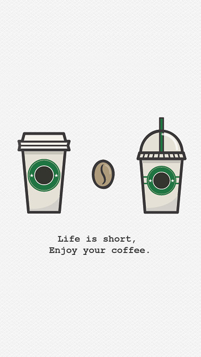 Life Is Short Enjoy Your Coffee Tap To See More Starbucks Iphone Wallpapers Collection
