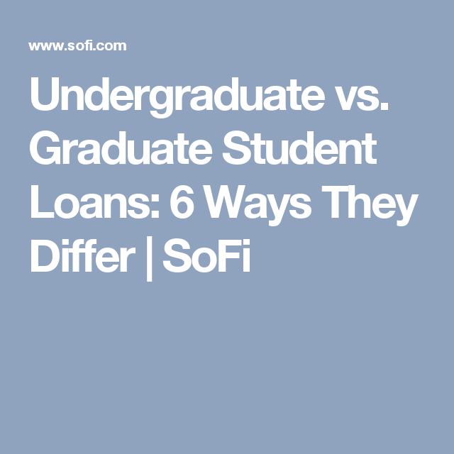 Undergraduate Vs Graduate Student Loans 6 Ways They Differ Sofi Graduate Student Loans Student Jobs Student Loans
