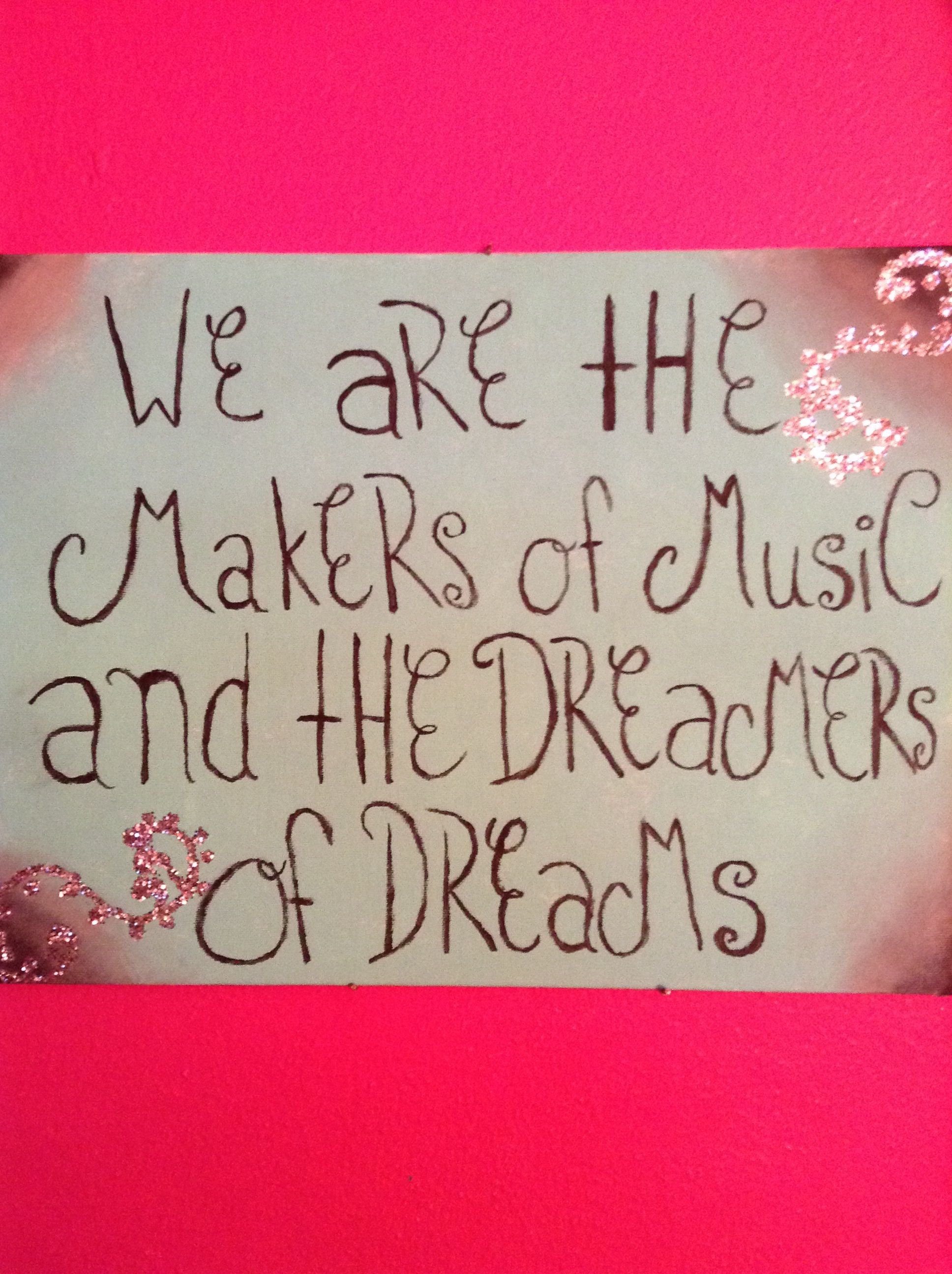 We are the makers of music and the dreamers of dreams