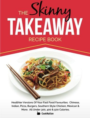 The skinny takeaway recipe book healthier versions of your fast food the skinny takeaway recipe book healthier versions of your fast food favourites chinese indian pizza burgers forumfinder Choice Image