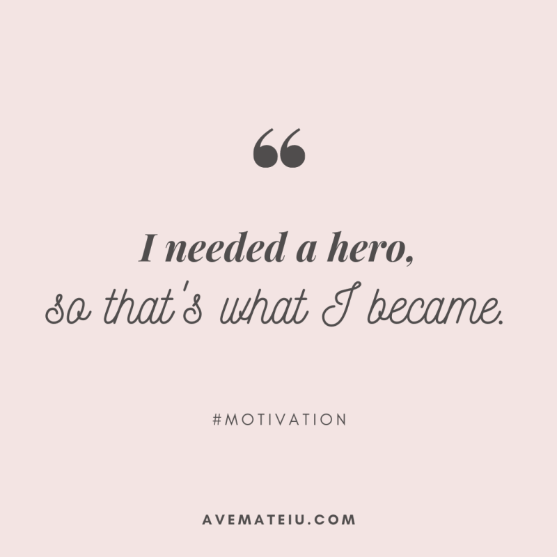 I needed a hero, so that's what I became. Quote #416 - Ave Mateiu