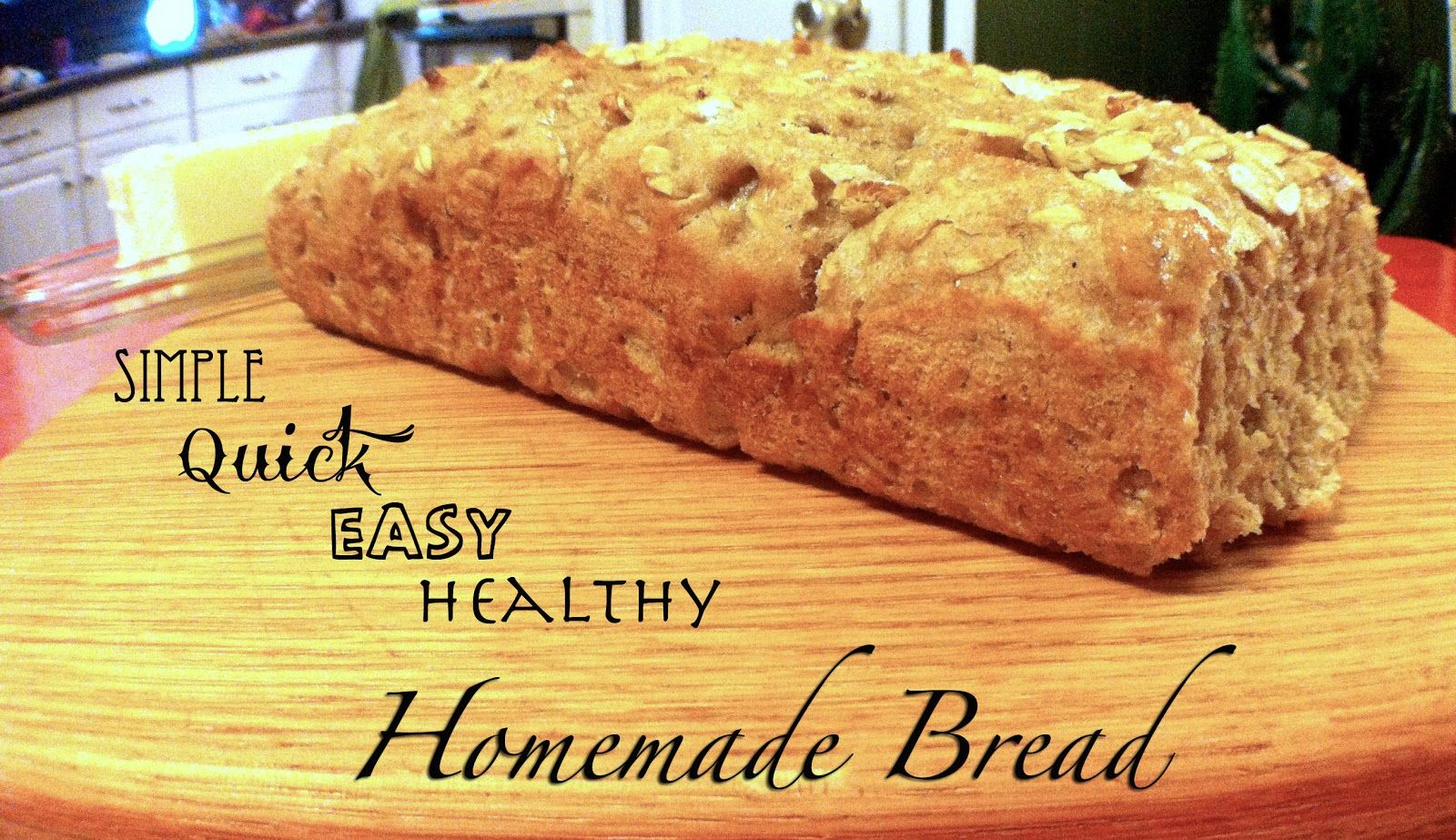 Simple Quick Easy Healthy Homemade Bread I Know