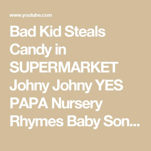 Bad Kid Steals Candy in SUPERMARKET Johny Johny YES PAPA