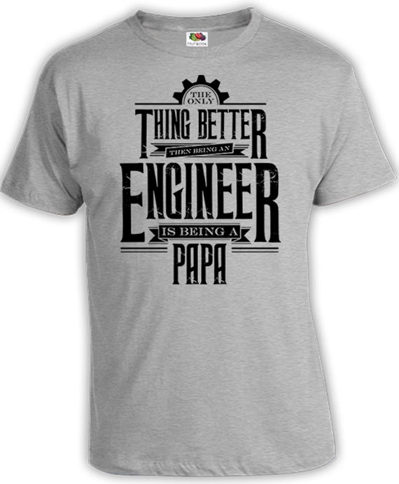 147f67140 Funny Papa T Shirt Engineer Shirt Gifts For Dad Clothing The Only Thing  Better Than A Engineer Is Being A Papa TShirt Mens Tee FAT-19