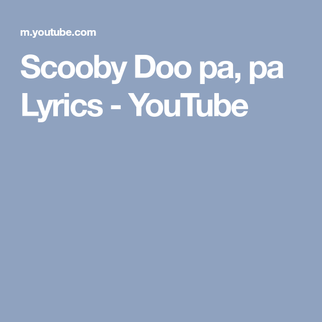 Scooby Doo Pa Pa Lyrics Youtube Scooby Lyrics Scooby Doo