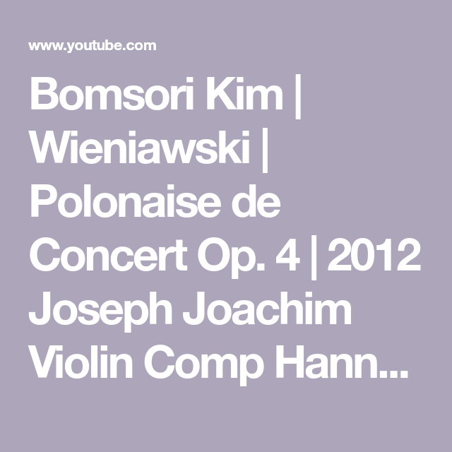 Bomsori Kim Wieniawski Polonaise De Concert Op 4 2012 Joseph Joachim Violin Comp