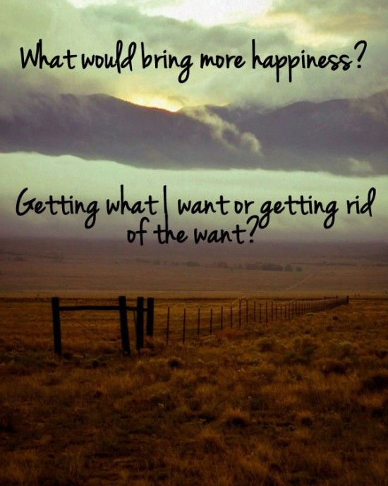 Happiness can be found when you let go of the desire for things.