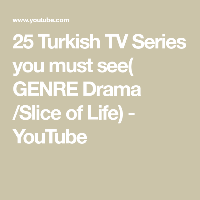 25 Turkish Tv Series You Must See Genre Drama Slice Of Life Youtube Drama Tv Series Tv Series Slice Of Life