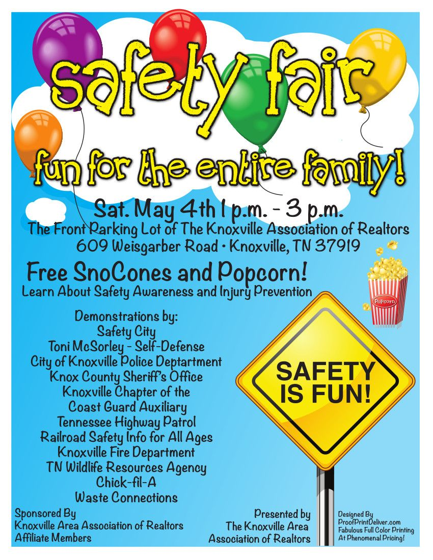 Saturday, May 4th 1:00 p.m. - 3:00 p.m. Safety Fair for the entire famiy Knoxville Area Association of Realtors Parking Lot  609 Weisgarber Road  Free SnoCones and Popcorn !  Learn about Safety Awareness and Injury Prevention
