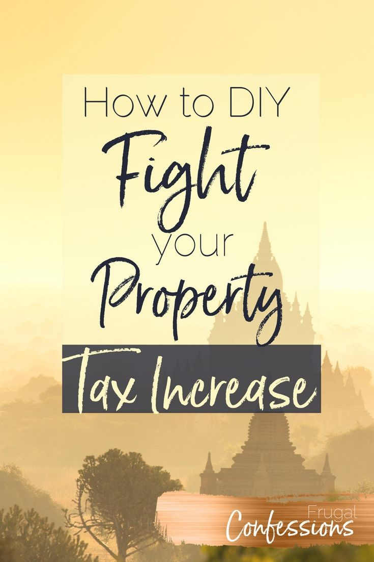 Diy Fight Property Taxes Plus Reasons Your Property Taxes Went Up