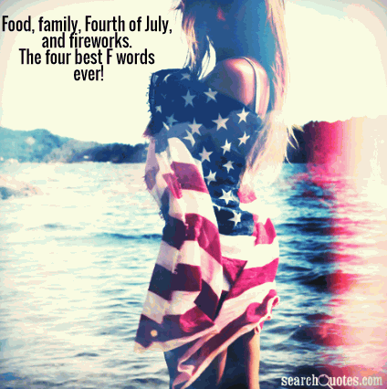 Food Family Fourth Of July And Fireworks The Four Best F Words
