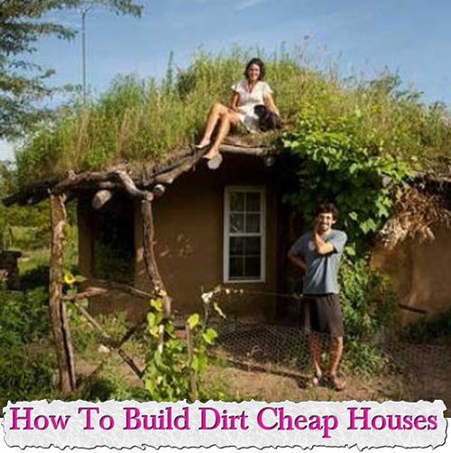How To Build Dirt Cheap Houses Natural Building Mud House Cob Building