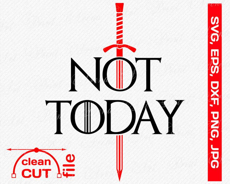 Not Today with sword, Arya Stark Quote SVG Game Of