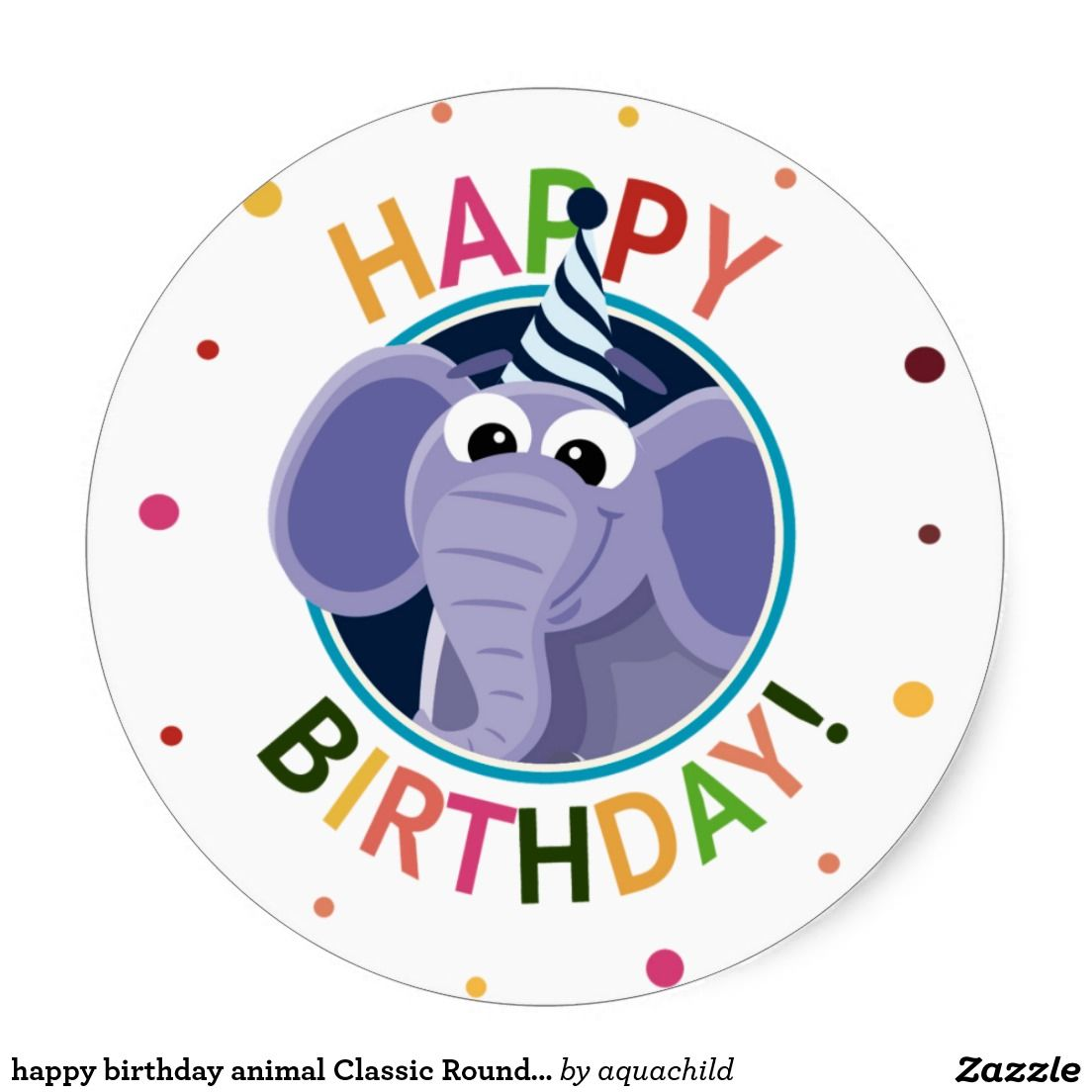 Happy Birthday Animal Classic Round Sticker Zazzle Com In 2021 Happy Birthday Animals Birthday Cartoon Happy Birthday Elephant