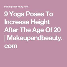 9 yoga poses to increase height after the age of 20 in